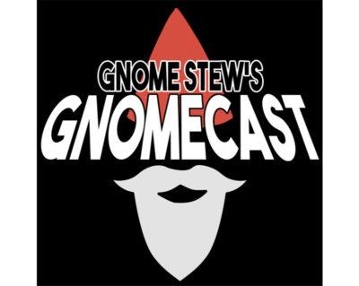 Gnome Stew's Gnomecast