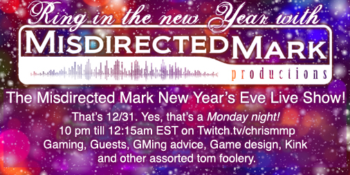 Misdirected Mark New Year's Eve Live Stream, December 31st, 10pm Eastern, https://www.twitch.tv/chrismmp
